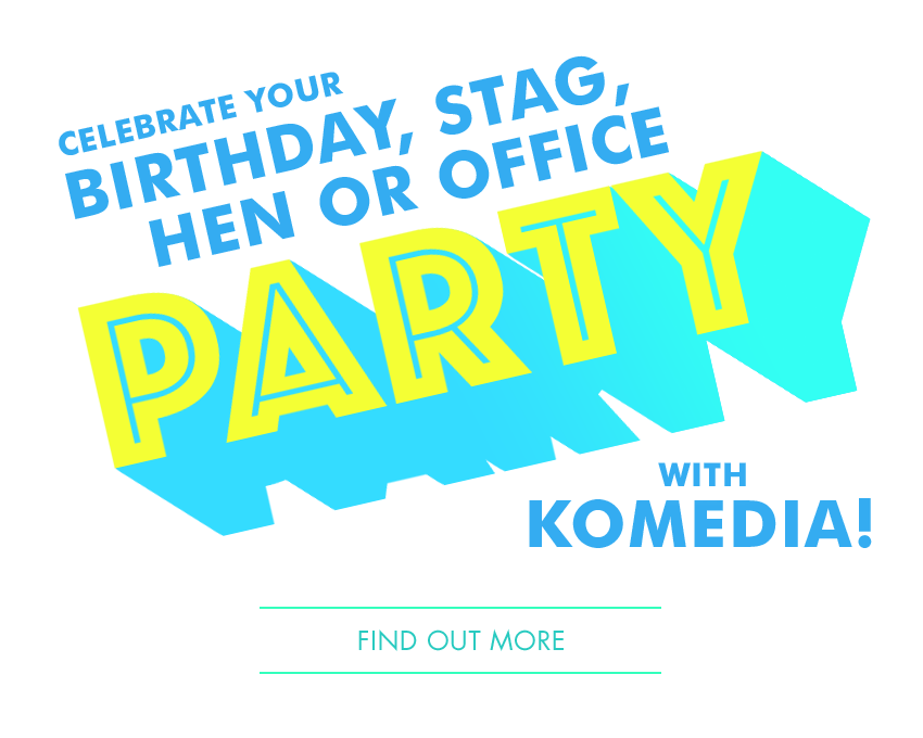 Celebrate your Birthday, Stag, Hen or Office PARTY with Komedia - Find out more