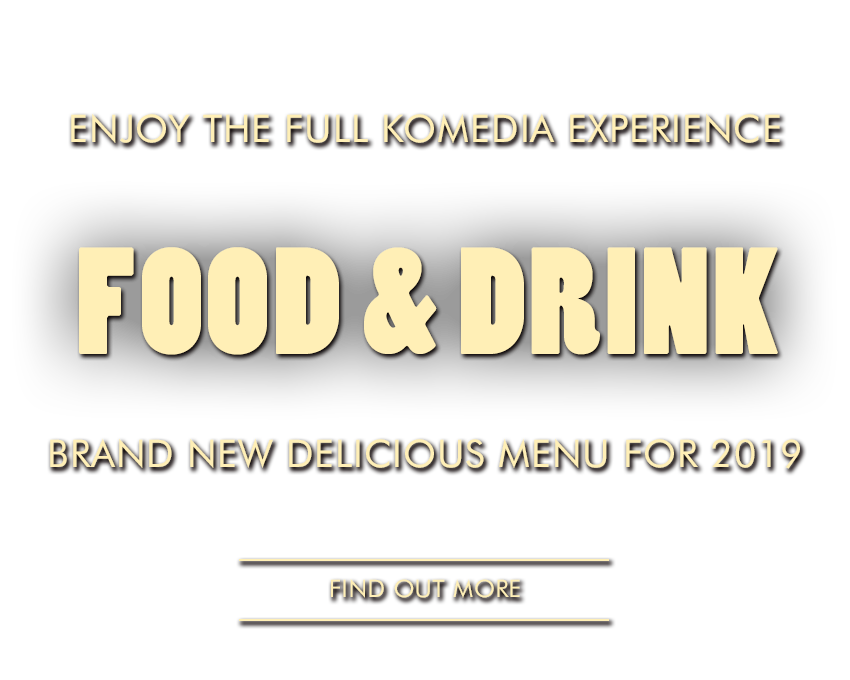 Enjoy the full Komedia experience of fantastic entertainment plus tasty food and drink in a bustling atmosphere