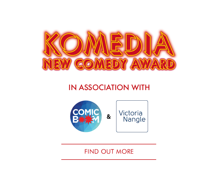 Komedia New Comedy Award in association with  Comic Boom and Victoria Nangle